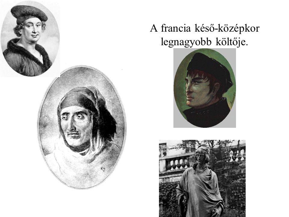 A francia késő-középkor legnagyobb költője.