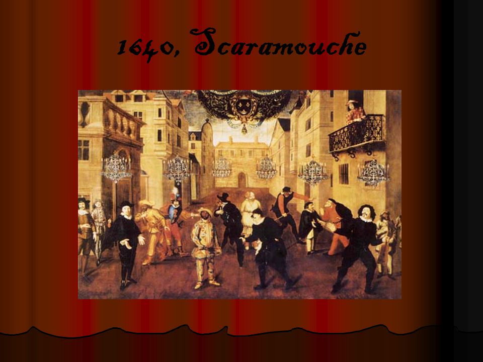 1640, Scaramouche