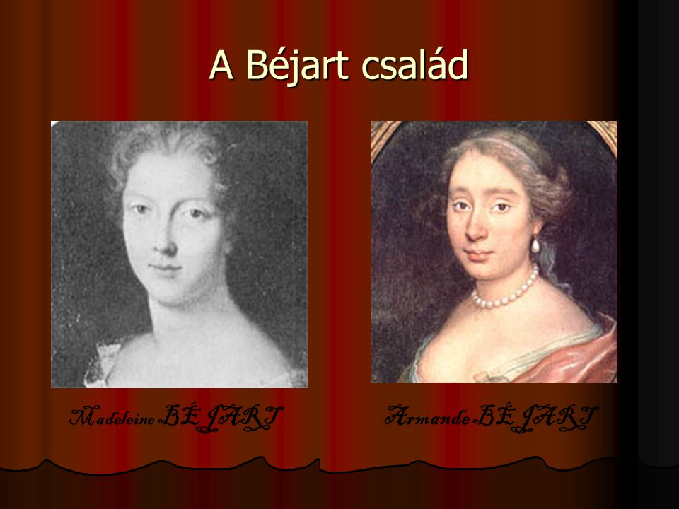 A Béjart család Madeleine BÉJART Armande BÉJART