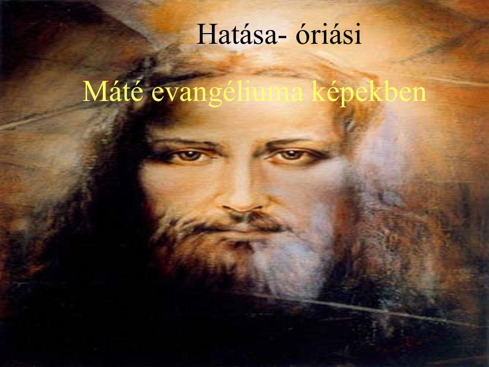 Hatása- óriási Máté evangéliuma képekben