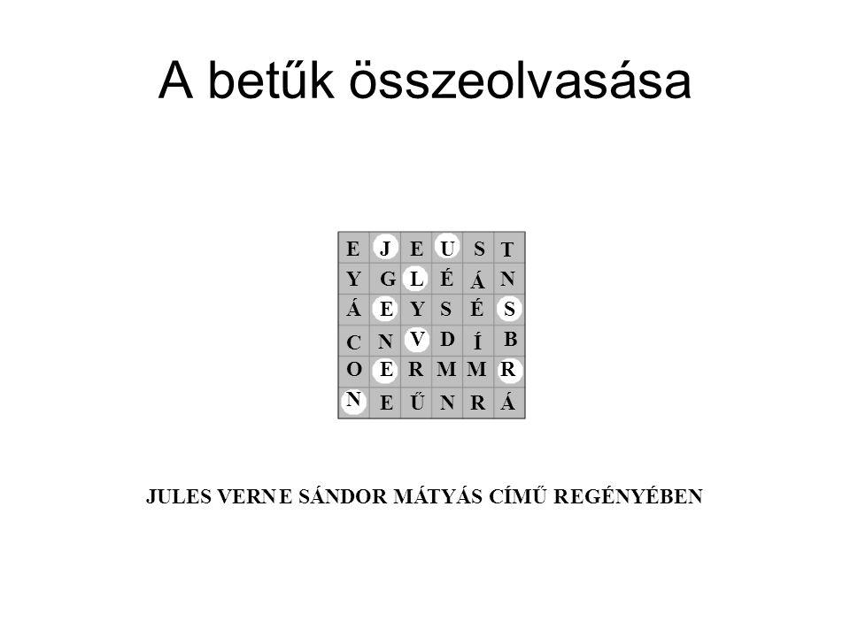A betűk összeolvasása E J E U S T Y G L É Á N Á E Y S É S C N V D Í B