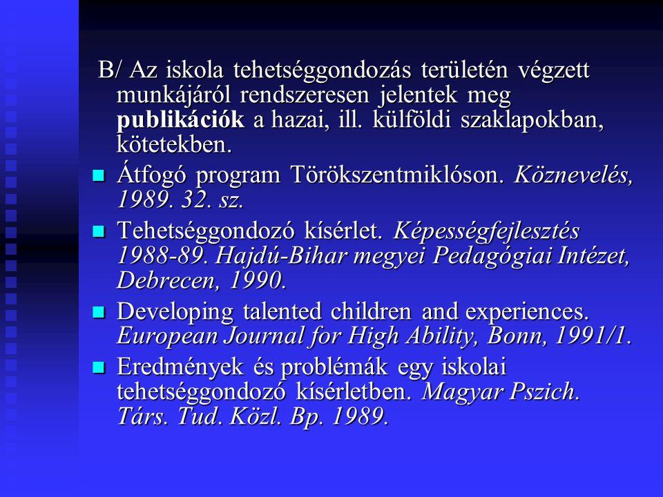 B/ Az iskola tehetséggondozás területén végzett munkájáról rendszeresen jelentek meg publikációk a hazai, ill. külföldi szaklapokban, kötetekben.