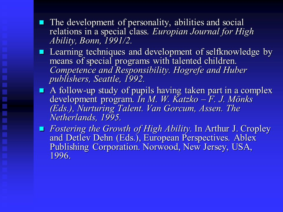 The development of personality, abilities and social relations in a special class. Europian Journal for High Ability, Bonn, 1991/2.
