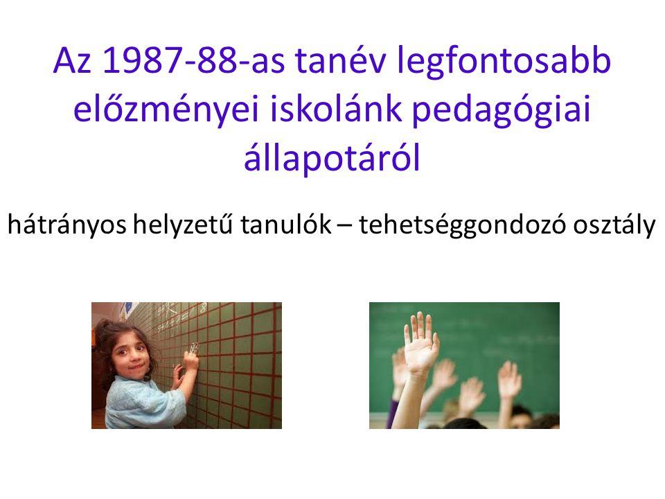 Az 1987-88-as tanév legfontosabb előzményei iskolánk pedagógiai állapotáról