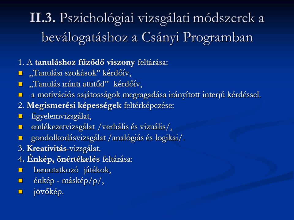 II.3. Pszichológiai vizsgálati módszerek a beválogatáshoz a Csányi Programban