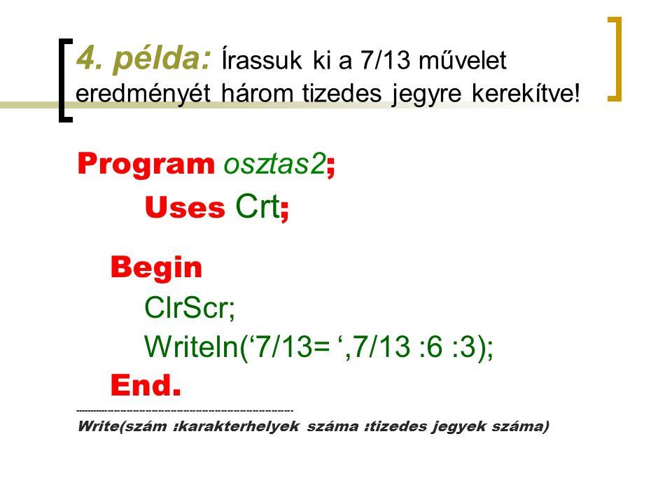4. példa: Írassuk ki a 7/13 művelet eredményét három tizedes jegyre kerekítve!