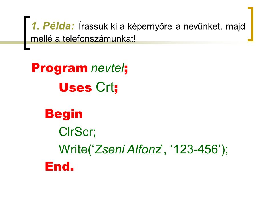 Write('Zseni Alfonz', '123-456'); End.