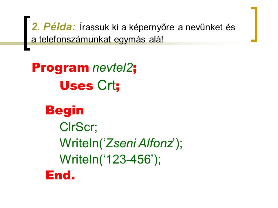 Writeln('Zseni Alfonz'); Writeln('123-456'); End.