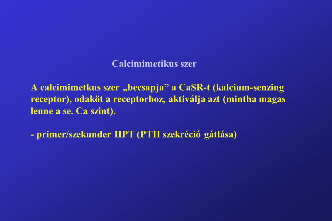 """Calcimimetikus szer A calcimimetkus szer """"becsapja a CaSR-t (kalcium-senzing receptor), odaköt a receptorhoz, aktiválja azt (mintha magas lenne a se."""