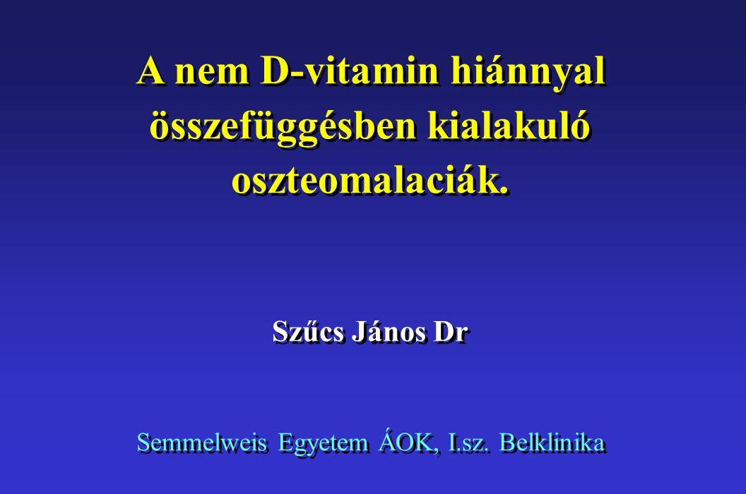 A nem D-vitamin hiánnyal összefüggésben kialakuló oszteomalaciák.