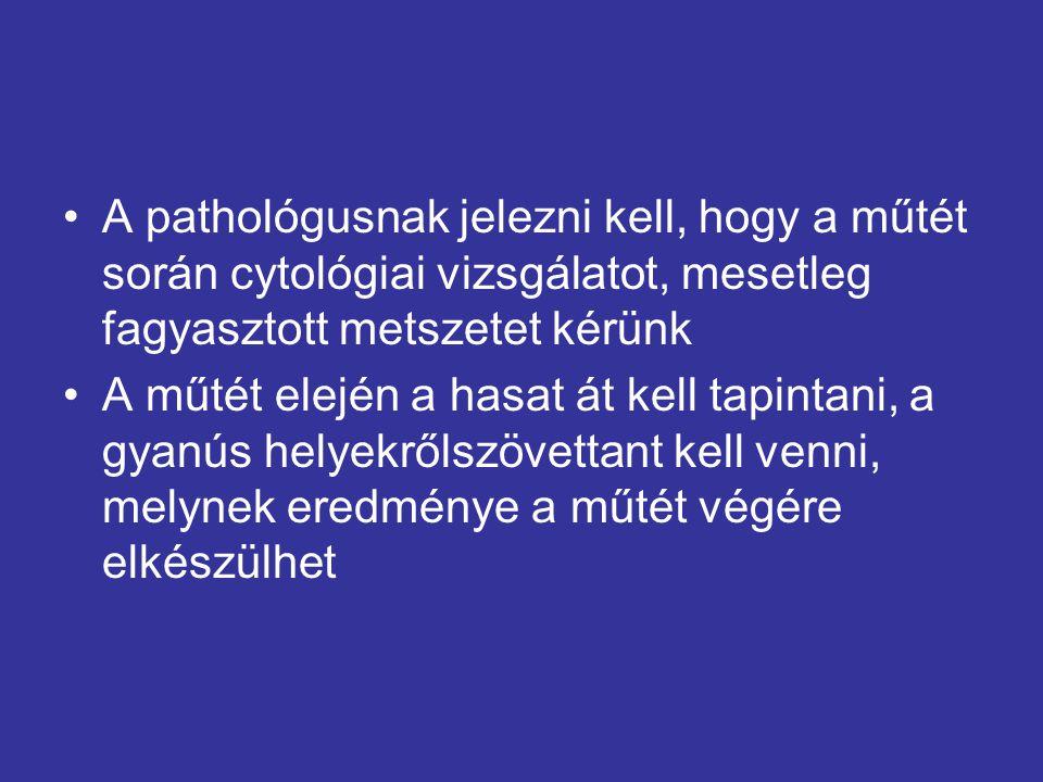 A pathológusnak jelezni kell, hogy a műtét során cytológiai vizsgálatot, mesetleg fagyasztott metszetet kérünk