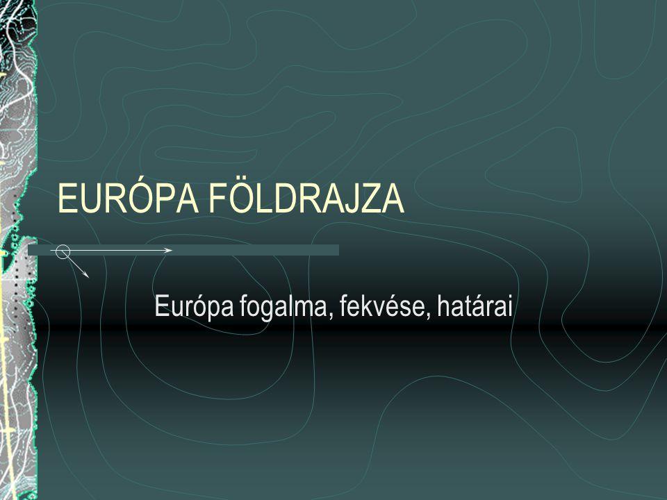 Európa fogalma, fekvése, határai