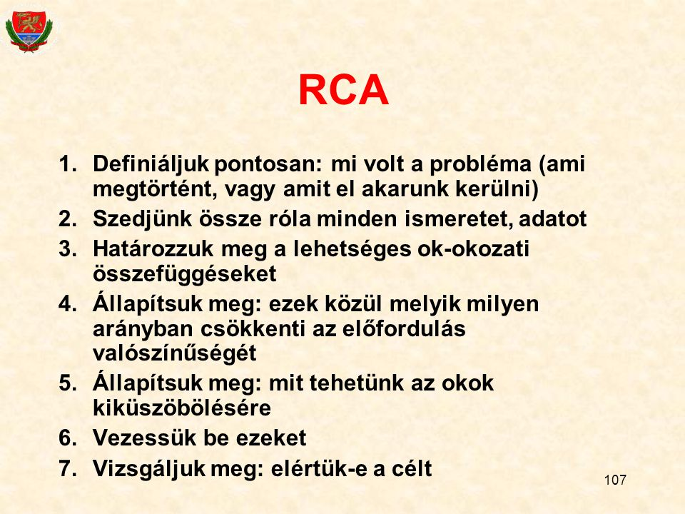 RCA Definiáljuk pontosan: mi volt a probléma (ami megtörtént, vagy amit el akarunk kerülni) Szedjünk össze róla minden ismeretet, adatot.