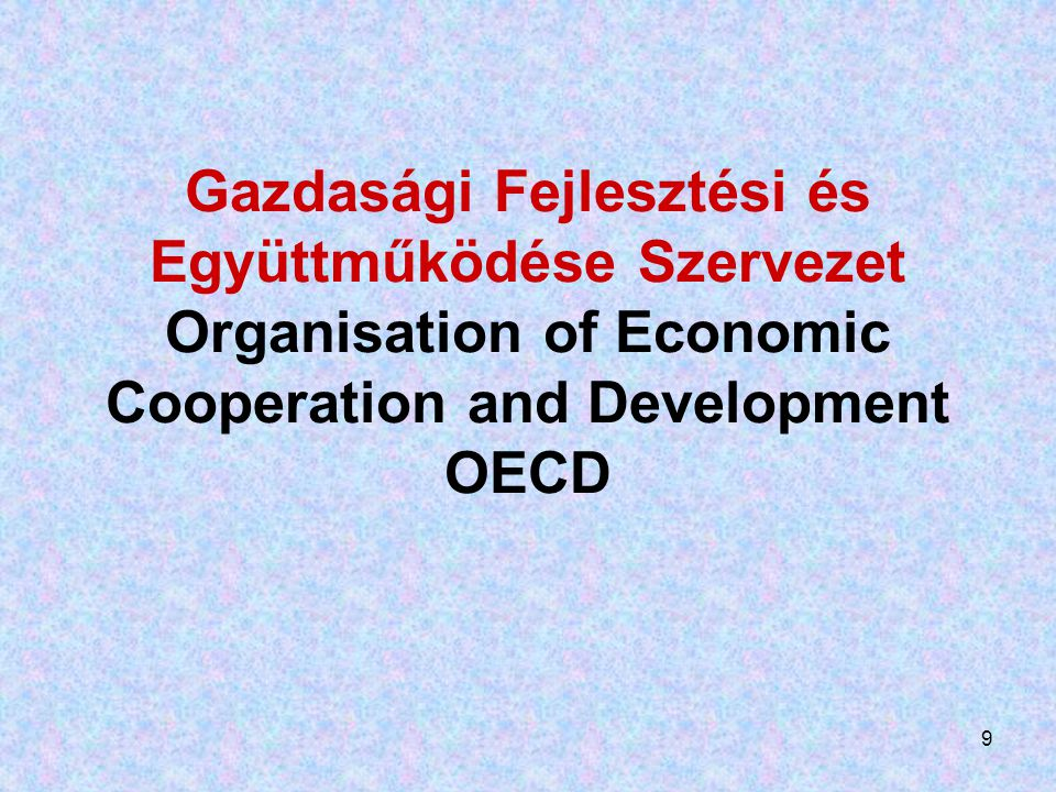 Gazdasági Fejlesztési és Együttműködése Szervezet Organisation of Economic Cooperation and Development OECD