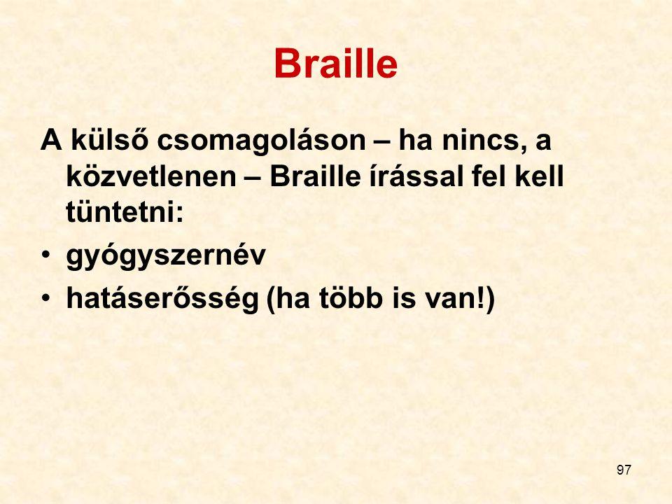 Braille A külső csomagoláson – ha nincs, a közvetlenen – Braille írással fel kell tüntetni: gyógyszernév.