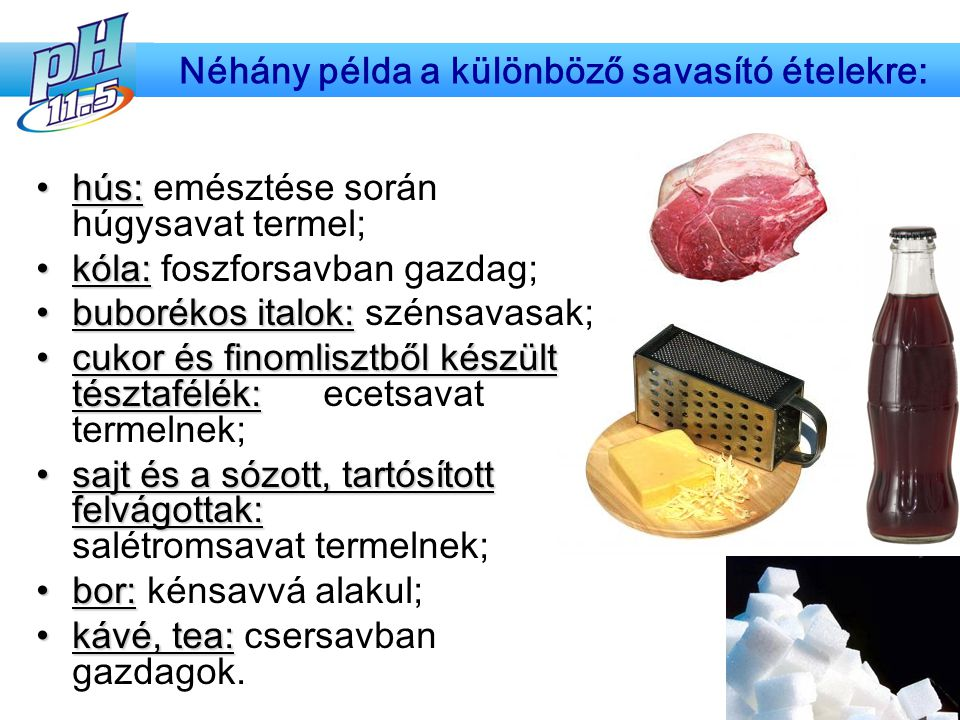 Néhány példa a különböző savasító ételekre: