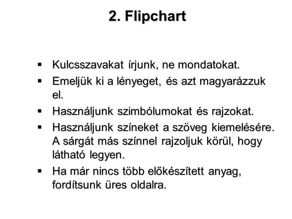 2. Flipchart Kulcsszavakat írjunk, ne mondatokat.