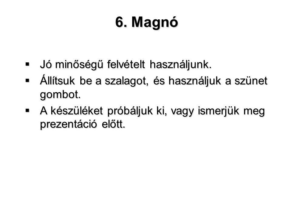 6. Magnó Jó minőségű felvételt használjunk.
