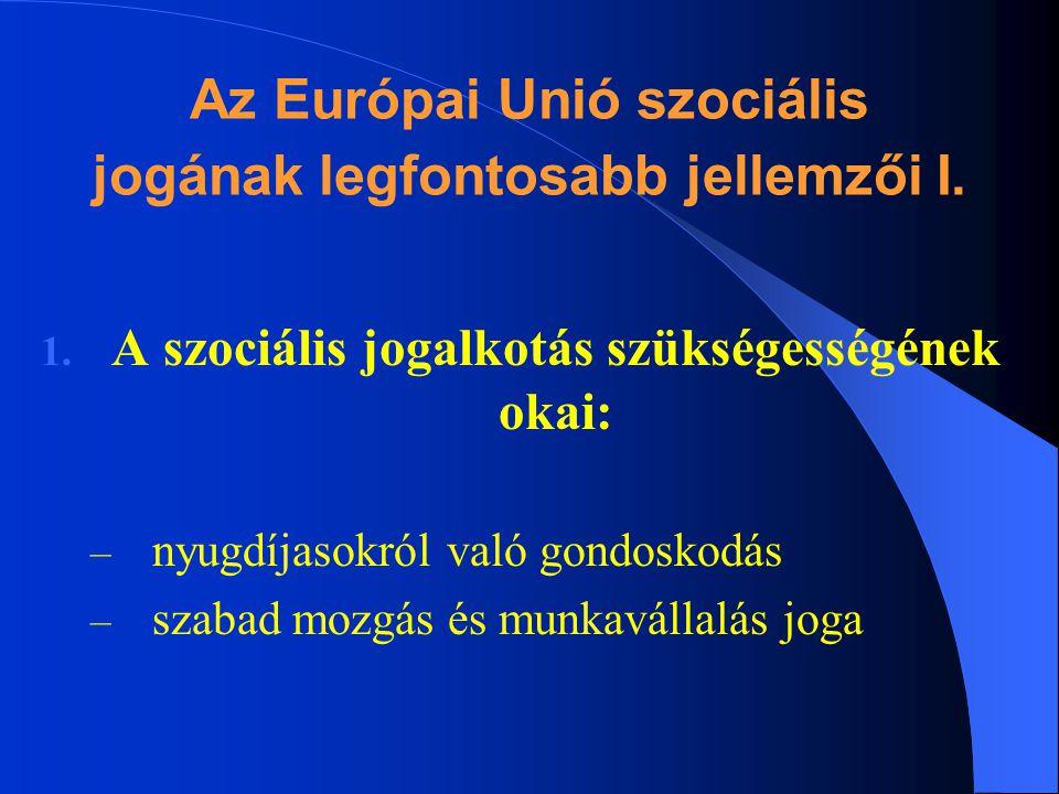 Az Európai Unió szociális jogának legfontosabb jellemzői I.
