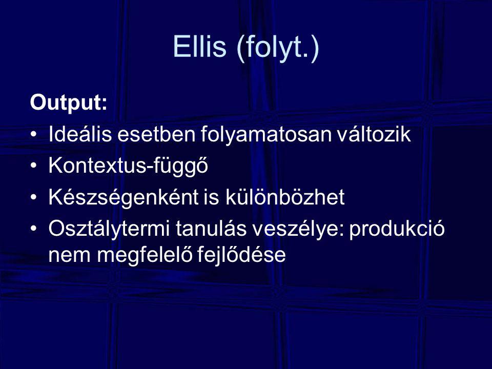 Ellis (folyt.) Output: Ideális esetben folyamatosan változik