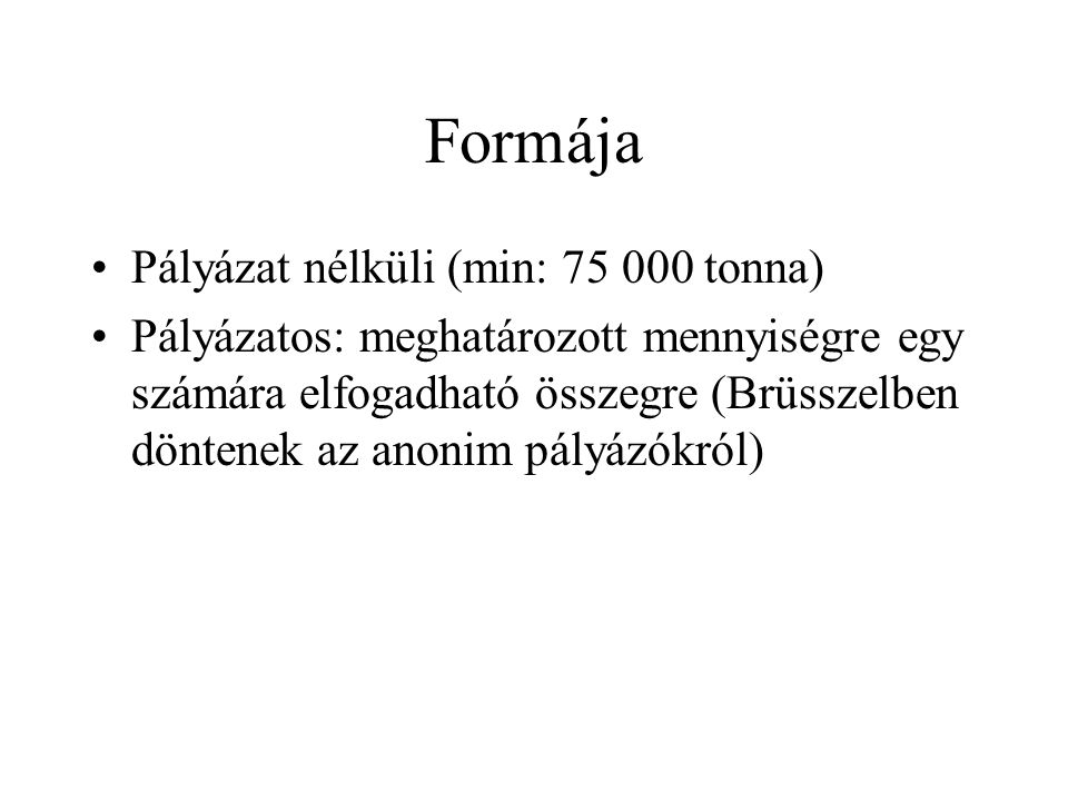 Formája Pályázat nélküli (min: 75 000 tonna)