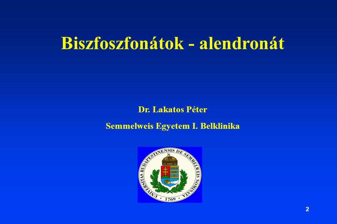 Biszfoszfonátok - alendronát Semmelweis Egyetem I. Belklinika