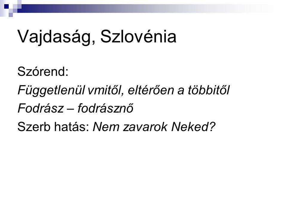 Vajdaság, Szlovénia Szórend: Függetlenül vmitől, eltérően a többitől