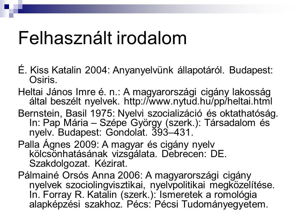 Felhasznált irodalom É. Kiss Katalin 2004: Anyanyelvünk állapotáról. Budapest: Osiris.