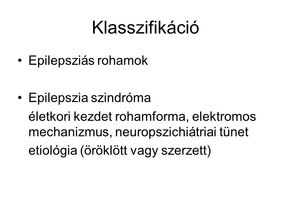 Klasszifikáció Epilepsziás rohamok Epilepszia szindróma
