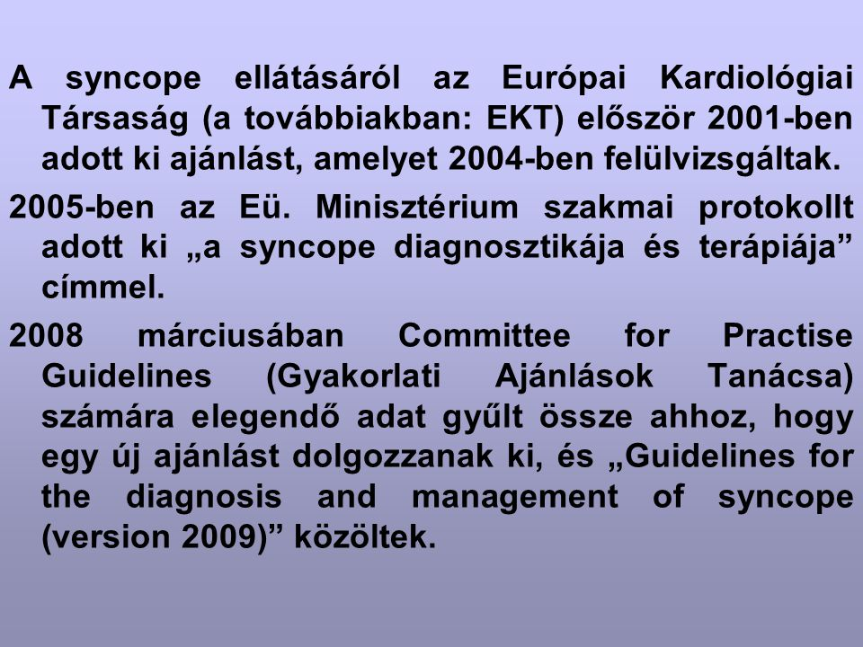 A syncope ellátásáról az Európai Kardiológiai Társaság (a továbbiakban: EKT) először 2001-ben adott ki ajánlást, amelyet 2004-ben felülvizsgáltak.