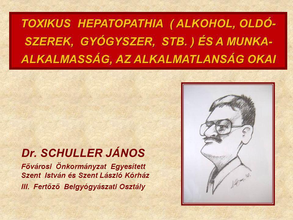 TOXIKUS HEPATOPATHIA ( ALKOHOL, OLDÓ-SZEREK, GYÓGYSZER, STB