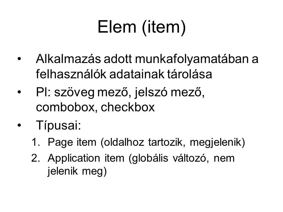 Elem (item) Alkalmazás adott munkafolyamatában a felhasználók adatainak tárolása. Pl: szöveg mező, jelszó mező, combobox, checkbox.