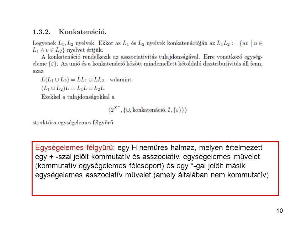 Egységelemes félgyűrű: egy H nemüres halmaz, melyen értelmezett egy + -szal jelölt kommutatív és asszociatív, egységelemes művelet (kommutatív egységelemes félcsoport) és egy *-gal jelölt másik egységelemes asszociatív művelet (amely általában nem kommutatív)