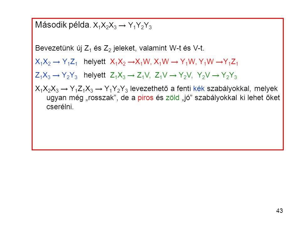 Második példa. X1X2X3 → Y1Y2Y3 Bevezetünk új Z1 és Z2 jeleket, valamint W-t és V-t. X1X2 → Y1Z1 helyett X1X2 →X1W, X1W → Y1W, Y1W →Y1Z1.