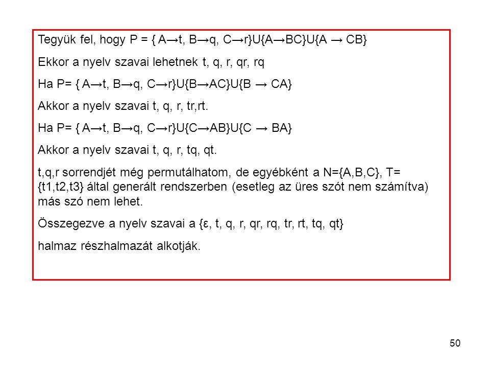 Tegyük fel, hogy P = { A→t, B→q, C→r}U{A→BC}U{A → CB}