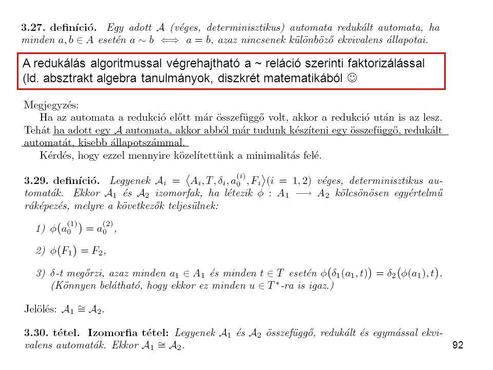 A redukálás algoritmussal végrehajtható a ~ reláció szerinti faktorizálással (ld.