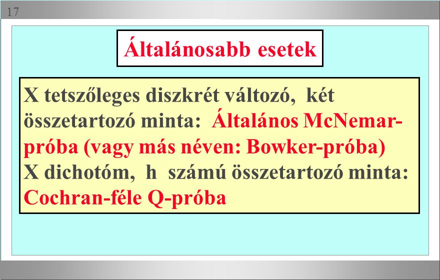 Általánosabb esetek X tetszőleges diszkrét változó, két összetartozó minta: Általános McNemar-próba (vagy más néven: Bowker-próba)