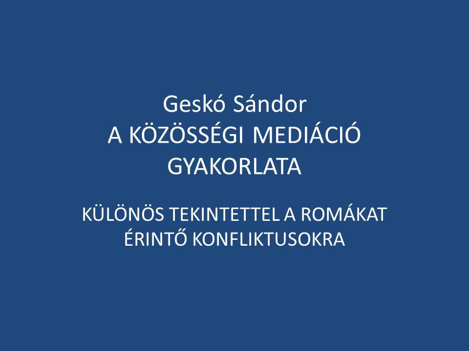Geskó Sándor A KÖZÖSSÉGI MEDIÁCIÓ GYAKORLATA