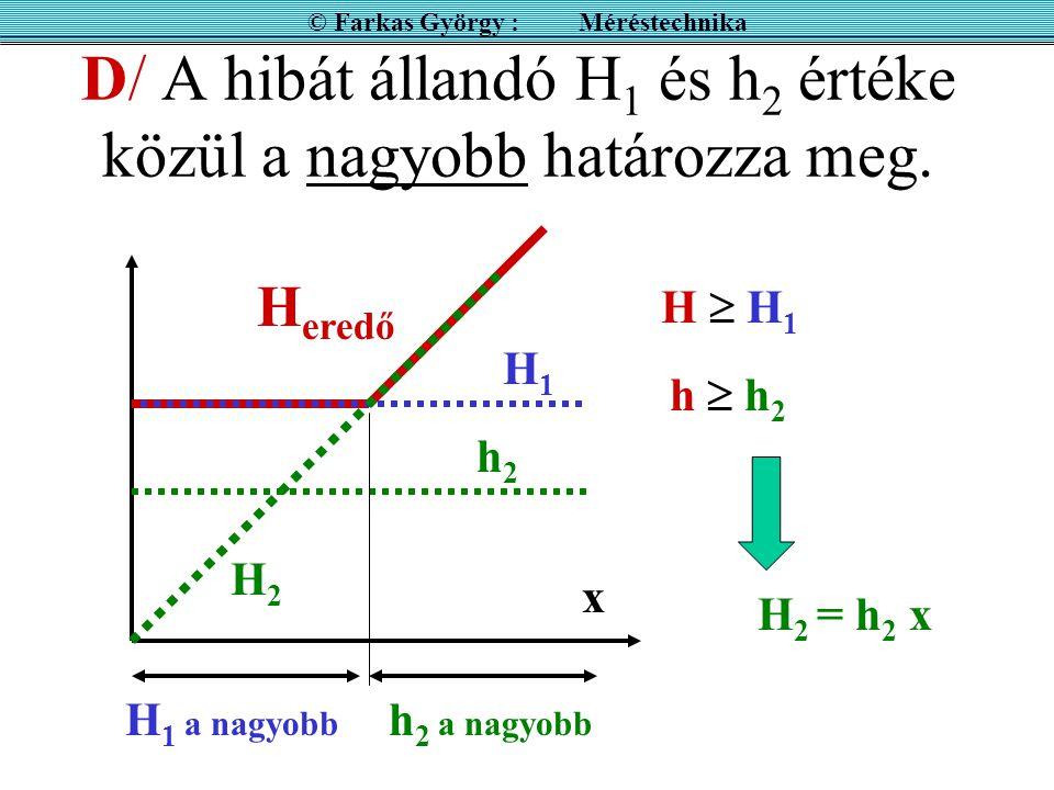 D/ A hibát állandó H1 és h2 értéke közül a nagyobb határozza meg.