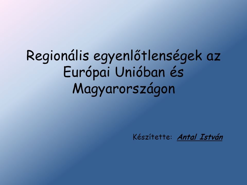 Regionális egyenlőtlenségek az Európai Unióban és Magyarországon