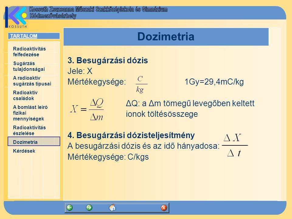 Dozimetria 3. Besugárzási dózis Jele: X Mértékegysége: 1Gy=29,4mC/kg