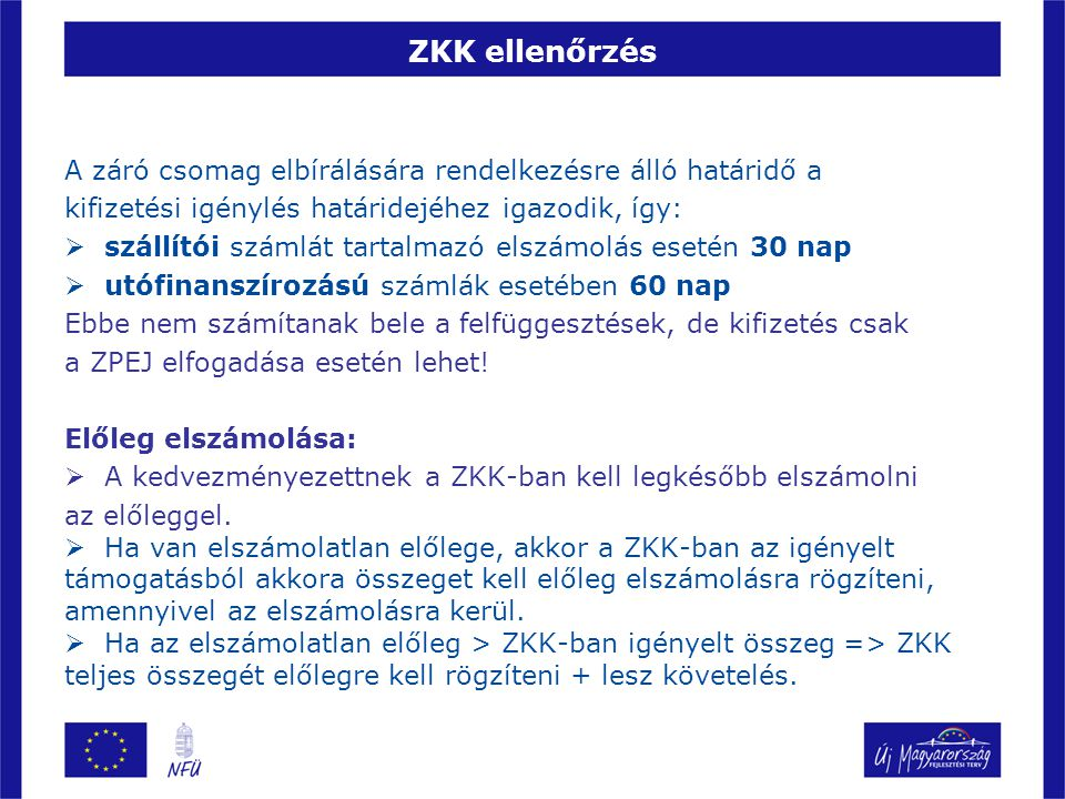 ZKK ellenőrzés A záró csomag elbírálására rendelkezésre álló határidő a. kifizetési igénylés határidejéhez igazodik, így:
