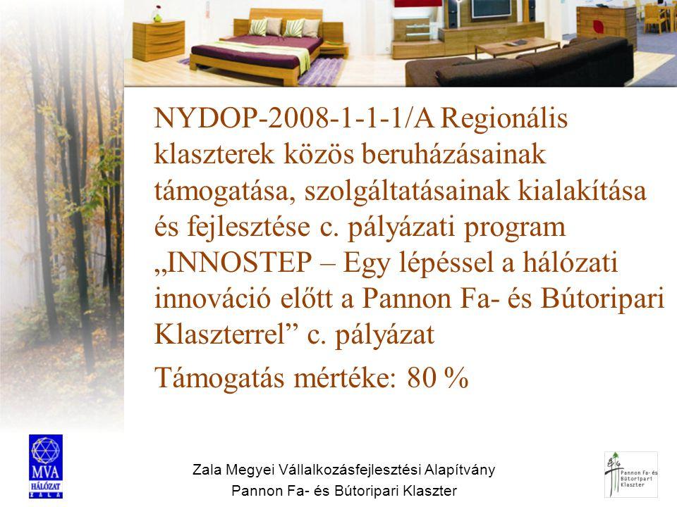 """NYDOP-2008-1-1-1/A Regionális klaszterek közös beruházásainak támogatása, szolgáltatásainak kialakítása és fejlesztése c. pályázati program """"INNOSTEP – Egy lépéssel a hálózati innováció előtt a Pannon Fa- és Bútoripari Klaszterrel c. pályázat Támogatás mértéke: 80 %"""