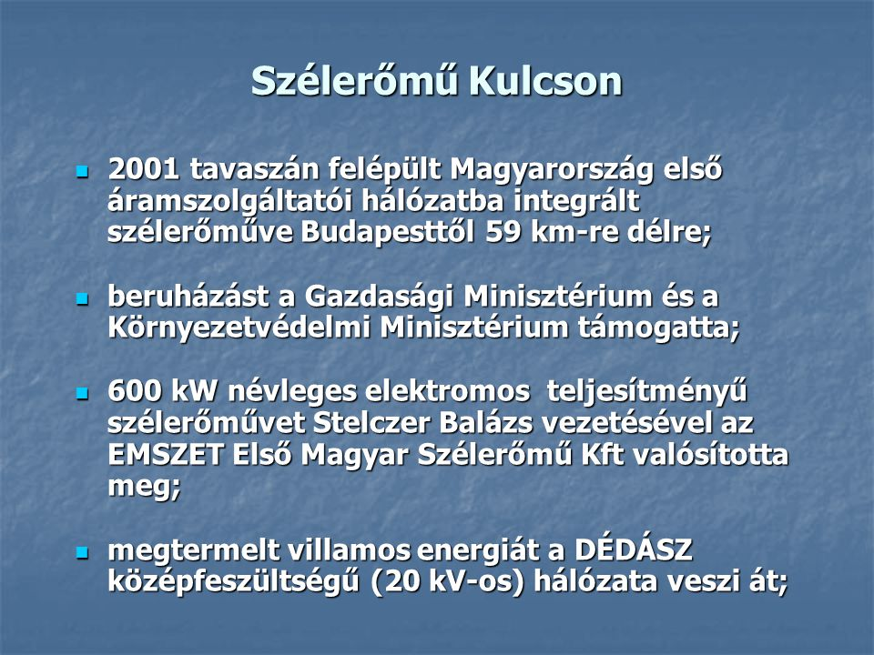 Szélerőmű Kulcson 2001 tavaszán felépült Magyarország első áramszolgáltatói hálózatba integrált szélerőműve Budapesttől 59 km-re délre;