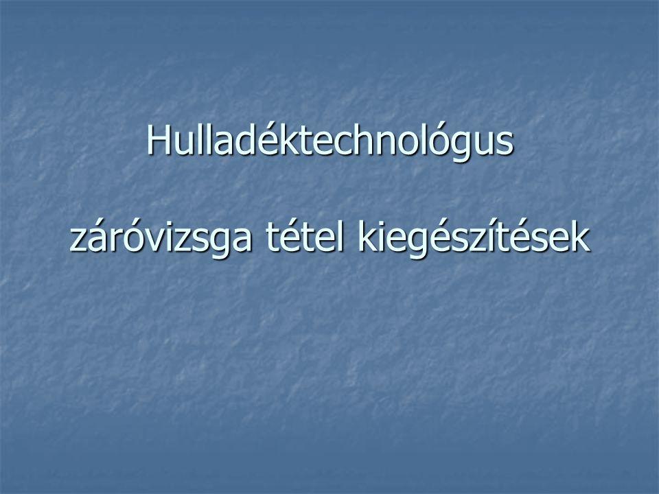 Hulladéktechnológus záróvizsga tétel kiegészítések