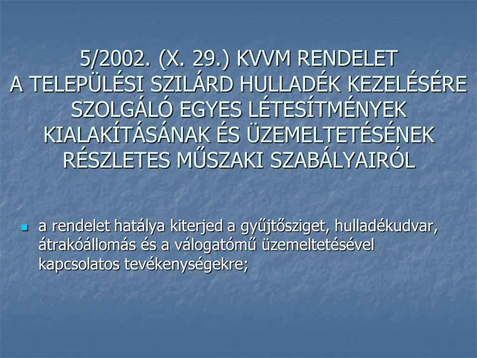 5/2002. (X. 29.) KVVM RENDELET A TELEPÜLÉSI SZILÁRD HULLADÉK KEZELÉSÉRE SZOLGÁLÓ EGYES LÉTESÍTMÉNYEK KIALAKÍTÁSÁNAK ÉS ÜZEMELTETÉSÉNEK RÉSZLETES MŰSZAKI SZABÁLYAIRÓL