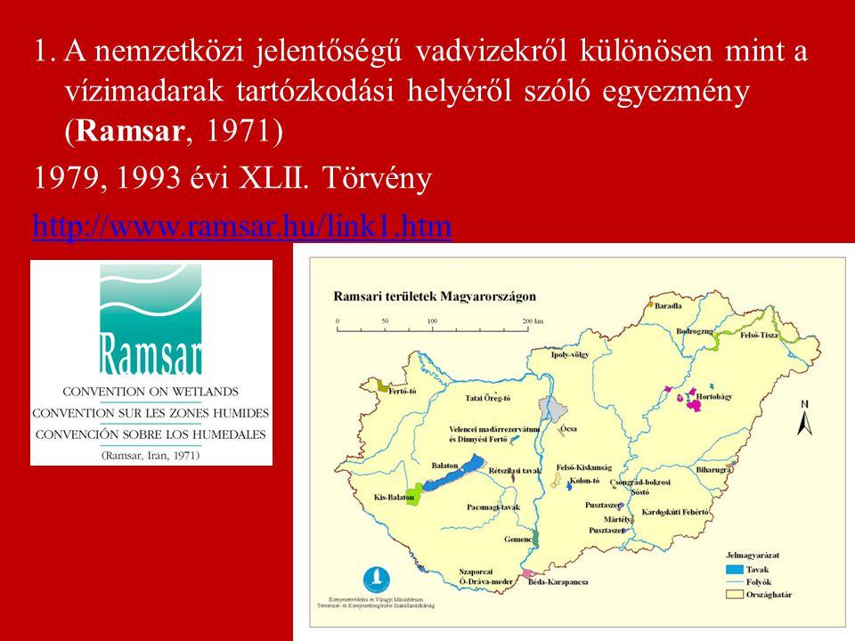 1. A nemzetközi jelentőségű vadvizekről különösen mint a vízimadarak tartózkodási helyéről szóló egyezmény (Ramsar, 1971)