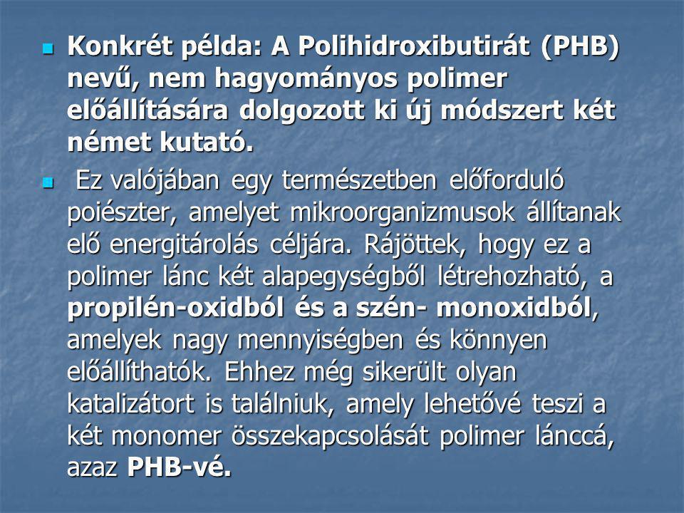 Konkrét példa: A Polihidroxibutirát (PHB) nevű, nem hagyományos polimer előállítására dolgozott ki új módszert két német kutató.