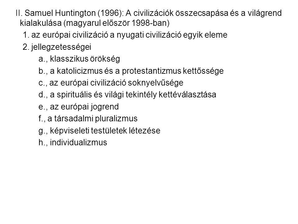 II. Samuel Huntington (1996): A civilizációk összecsapása és a világrend kialakulása (magyarul először 1998-ban)