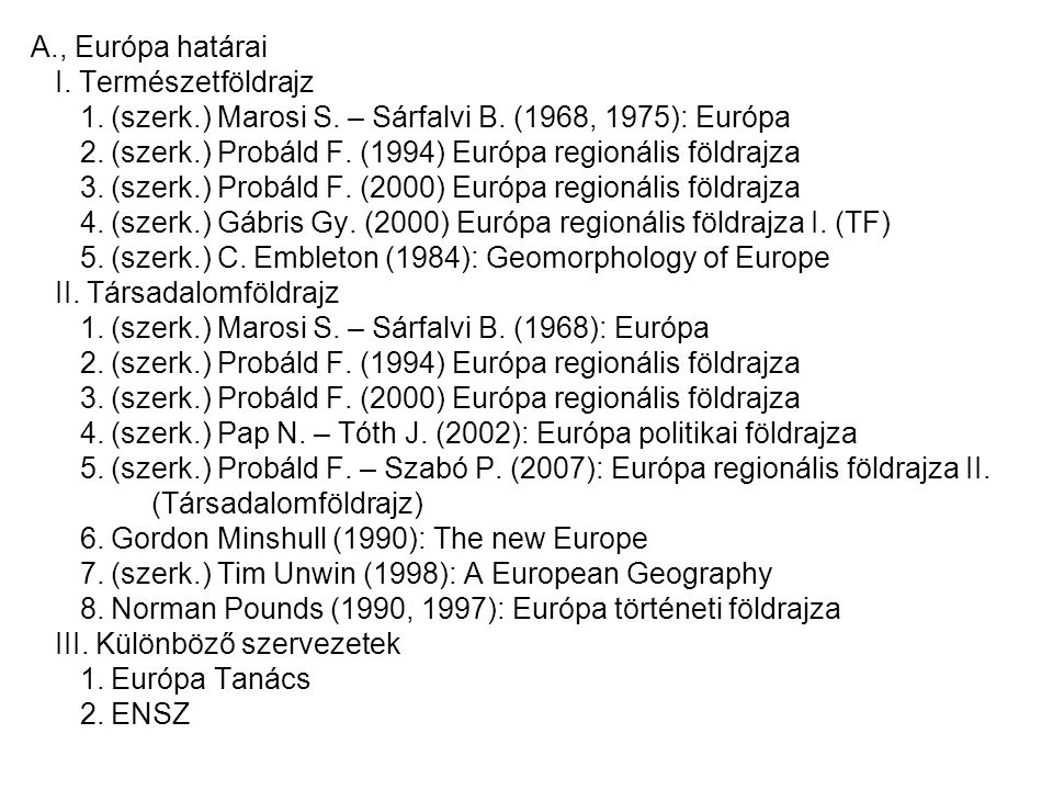 A., Európa határai I. Természetföldrajz. 1. (szerk.) Marosi S. – Sárfalvi B. (1968, 1975): Európa.